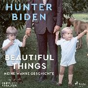 Cover-Bild zu Beautiful Things - Meine wahre Geschichte (Audio Download) von Biden, Hunter