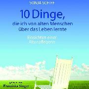 Cover-Bild zu 10 Dinge, die ich von alten Menschen über das Leben lernte (Audio Download) von Schiff, Sonja