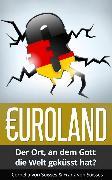 Cover-Bild zu Euroland - Der Ort, an dem Gott die Welt geküsst hat? (eBook) von Soisses, Franz von