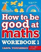 Cover-Bild zu Vorderman, Carol: How to be Good at Maths Workbook 1, Ages 7-9 (Key Stage 2)