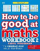 Cover-Bild zu Vorderman, Carol: How to be Good at Maths Workbook 2, Ages 9-11 (Key Stage 2)