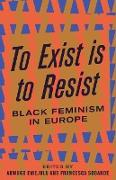 Cover-Bild zu To Exist is to Resist von Emejulu, Akwugo (Hrsg.)