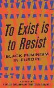 Cover-Bild zu To Exist Is to Resist: Black Feminism in Europe von Emejulu, Akwugo (Hrsg.)