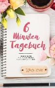 Cover-Bild zu 6 Minuten Tagebuch - Mehr Positivität, Dankbarkeit und Erfolg in 6 Minuten von Dreamer, Day