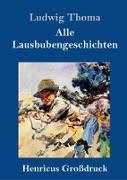 Cover-Bild zu Thoma, Ludwig: Alle Lausbubengeschichten (Großdruck)