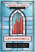 Cover-Bild zu Annett, Anthony M.: Cathonomics: How Catholic Tradition Can Create a More Just Economy