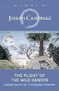 Cover-Bild zu Campbell, Joseph: The Flight of the Wild Gander: Explorations in the Mythological Dimension -- Selected Essays 1944-1968