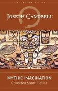 Cover-Bild zu Campbell, Joseph: Mythic Imagination: Collected Short Fiction