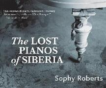 Cover-Bild zu Roberts, Sophy: The Lost Pianos of Siberia