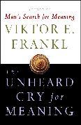Cover-Bild zu Frankl, Viktor E.: The Unheard Cry for Meaning