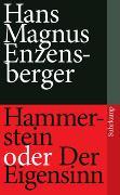 Cover-Bild zu Enzensberger, Hans Magnus: Hammerstein oder Der Eigensinn