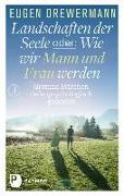 Cover-Bild zu Drewermann, Eugen: Landschaften der Seele oder: Wie wir Mann und Frau werden