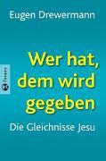 Cover-Bild zu Drewermann, Eugen: Wer hat, dem wird gegeben