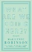 Cover-Bild zu Robinson, Marilynne: What are We Doing Here?