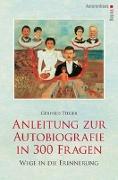 Cover-Bild zu Tieger, Gerhild: Anleitung zur Autobiographie in 300 Fragen