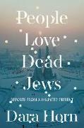Cover-Bild zu Horn, Dara: People Love Dead Jews: Reports from a Haunted Present