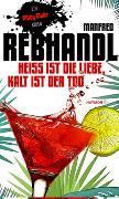 Cover-Bild zu Rebhandl, Manfred: Heiß ist die Liebe, kalt ist der Tod