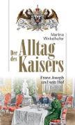 Cover-Bild zu Winkelhofer, Martina: Der Alltag des Kaisers