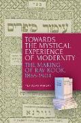 Cover-Bild zu Mirsky, Yehudah: Towards the Mystical Experience of Modernity: The Making of Rav Kook, 1865-1904