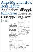 Cover-Bild zu Celan, Paul: »Angefügt, nahtlos, dem Heute« / »Agglutinati all'oggi«. Paul Celan übersetzt Giuseppe Ungaretti