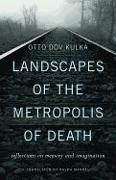 Cover-Bild zu Kulka, Otto Dov: Landscapes of the Metropolis of Death: Reflections on Memory and Imagination