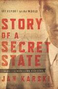 Cover-Bild zu Karski, Jan: Story of a Secret State: My Report to the World