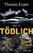 Cover-Bild zu Enger, Thomas: Tödlich (eBook)