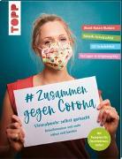 Cover-Bild zu frechverlag: # Zusammen gegen Corona: Virenabwehr selbst gemacht - Behelfsmasken und mehr nähen und basteln