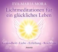 Cover-Bild zu Mora, Eva-Maria: Lichtmeditationen für ein glückliches Leben (CD)