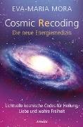 Cover-Bild zu Mora, Eva-Maria: Cosmic Recoding - Die neue Energiemedizin