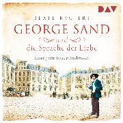 Cover-Bild zu Rygiert, Beate: George Sand und die Sprache der Liebe (Audio Download)