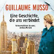 Cover-Bild zu Eine Geschichte, die uns verbindet (Audio Download) von Musso, Guillaume