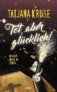 Cover-Bild zu Kruse, Tatjana: Tot, aber glücklich! (eBook)