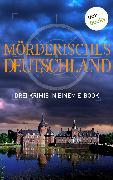 Cover-Bild zu Kruse, Tatjana: Mörderisches Deutschland - Drei Krimis in einem E-Book (eBook)