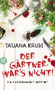Cover-Bild zu Kruse, Tatjana: Der Gärtner war's nicht! (eBook)