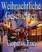 Cover-Bild zu Weihnachtliche Geschichten (eBook) von Fries, Caspar de