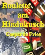 Cover-Bild zu Roulette am Hindukusch (eBook) von Fries, Caspar de