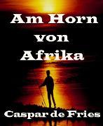 Cover-Bild zu Am Horn von Afrika (eBook) von Fries, Caspar de