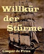 Cover-Bild zu Willkür der Stürme (eBook) von Fries, Caspar de