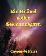 Cover-Bild zu Ein Knäuel voller Seemannsgarn (eBook) von FRies, Caspar de