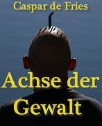 Cover-Bild zu Achse der Gewalt (eBook) von Fries, Caspar de