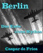 Cover-Bild zu Berlin, das Ende eines Mythos (eBook) von Fries, Caspar de