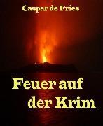 Cover-Bild zu Feuer auf der Krim (eBook) von Fries, Caspar de