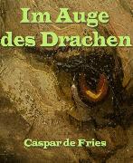 Cover-Bild zu Im Auge des Drachen (eBook) von Fries, Caspar de