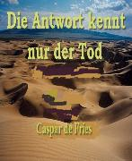 Cover-Bild zu Die Antwort kennt nur der Tod (eBook) von Fries, Caspar de