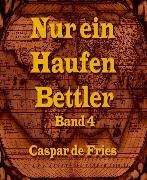 Cover-Bild zu Nur ein Haufen Bettler - Band 4 (eBook) von Fries, Caspar de