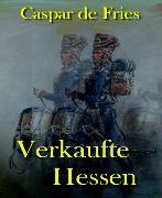 Cover-Bild zu Verkaufte Hessen (eBook) von Fries, Caspar de