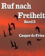Cover-Bild zu Ruf nach Freiheit - Band 3 (eBook) von Fries, Caspar de