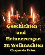Cover-Bild zu Geschichten und Erinnerungen zu Weihnachten (eBook) von Fries, Caspar de