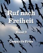 Cover-Bild zu Ruf nach Freiheit - Band 2 (eBook) von Fries, Caspar de
